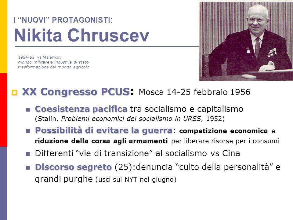 I NUOVI PROTAGONISTI: Nikita Chruscev XX Congresso PCUS XX Congresso PCUS : Mosca 14-25 febbraio 1956 Coesistenza pacifica Coesistenza pacifica tra so