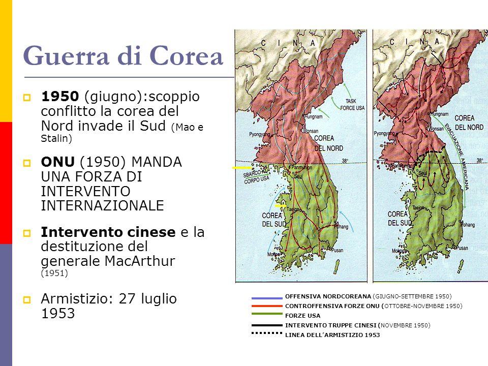 Guerra di Corea 1950 (giugno):scoppio conflitto la corea del Nord invade il Sud (Mao e Stalin) ONU (1950) MANDA UNA FORZA DI INTERVENTO INTERNAZIONALE