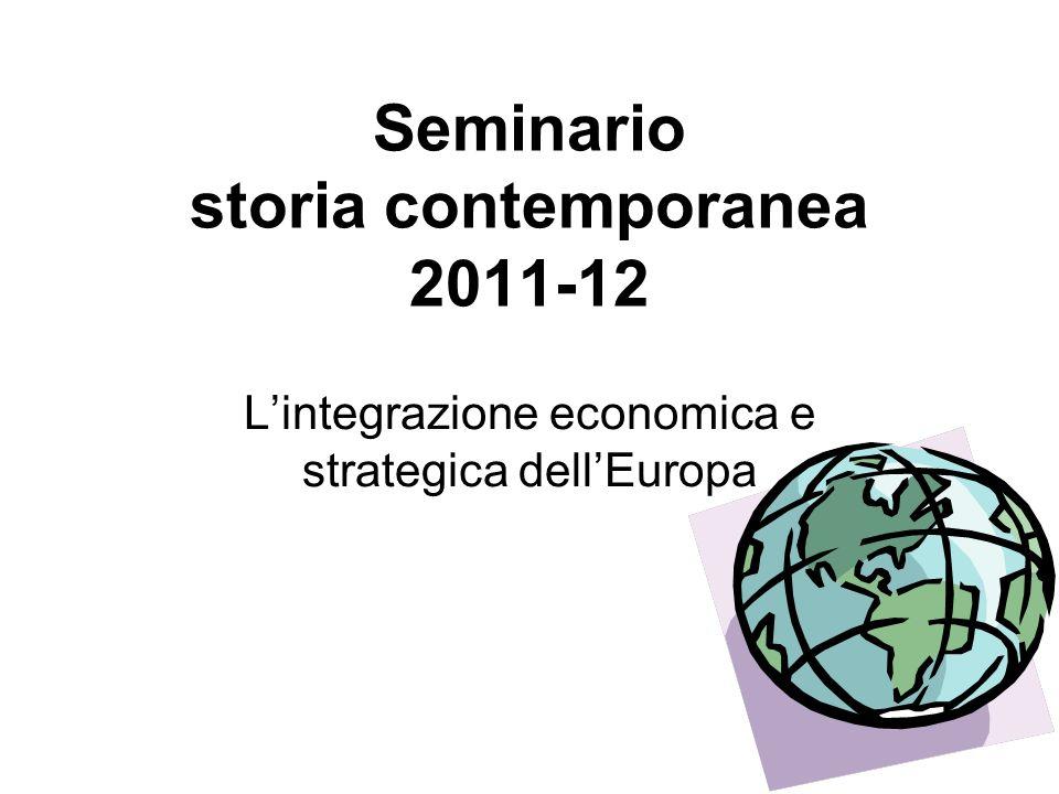 Seminario storia contemporanea 2011-12 Lintegrazione economica e strategica dellEuropa