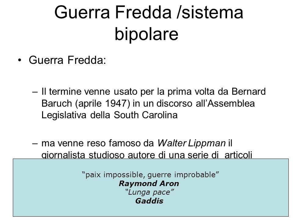 Definizione: Guerra Fredda /sistema bipolare Guerra Fredda: –Il termine venne usato per la prima volta da Bernard Baruch (aprile 1947) in un discorso