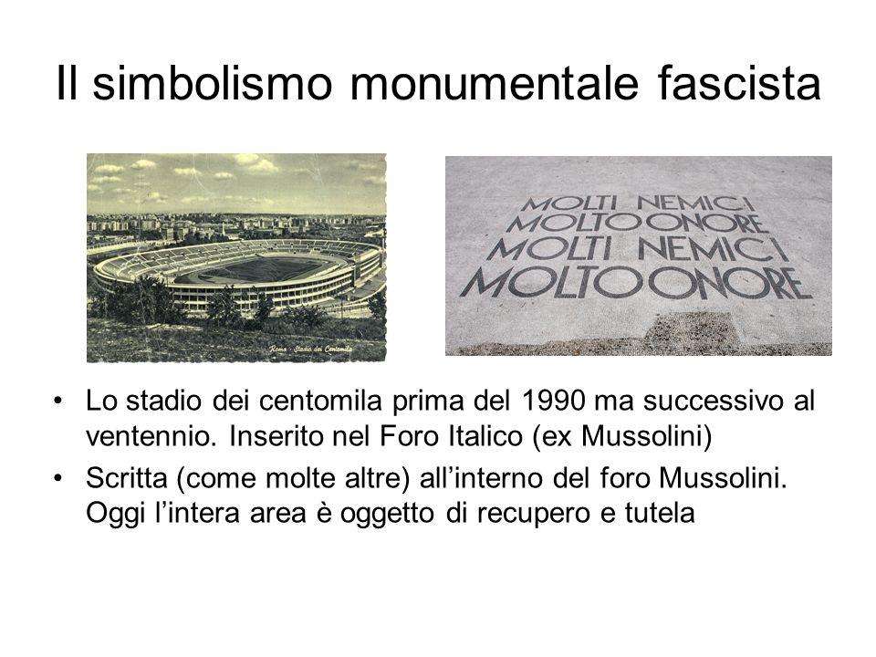 Il simbolismo monumentale fascista Lo stadio dei centomila prima del 1990 ma successivo al ventennio. Inserito nel Foro Italico (ex Mussolini) Scritta