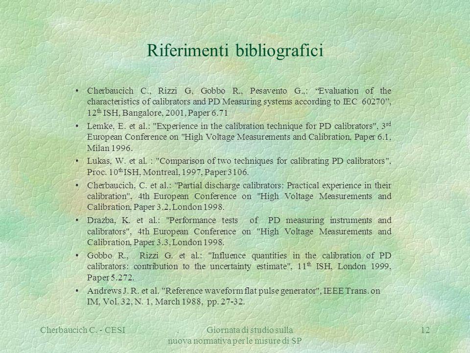 Cherbaucich C. - CESI. Giornata di studio sulla nuova normativa per le misure di SP 12 Riferimenti bibliografici Cherbaucich C., Rizzi G, Gobbo R., Pe