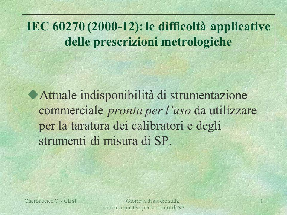 Cherbaucich C. - CESI. Giornata di studio sulla nuova normativa per le misure di SP 4 IEC 60270 (2000-12): le difficoltà applicative delle prescrizion