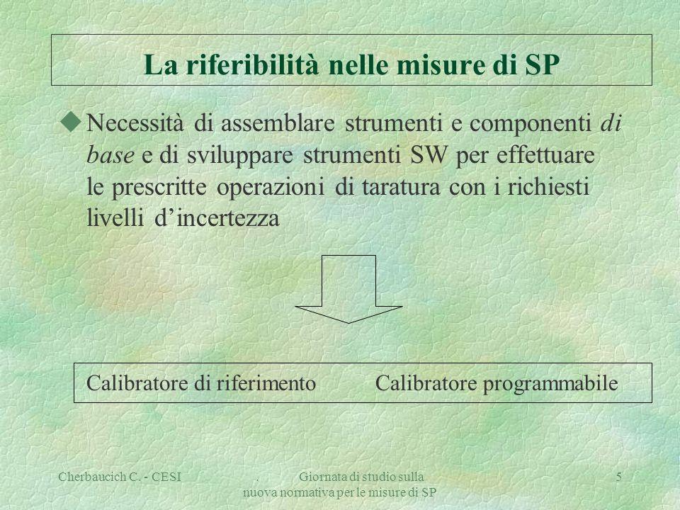 Cherbaucich C. - CESI. Giornata di studio sulla nuova normativa per le misure di SP 5 La riferibilità nelle misure di SP uNecessità di assemblare stru