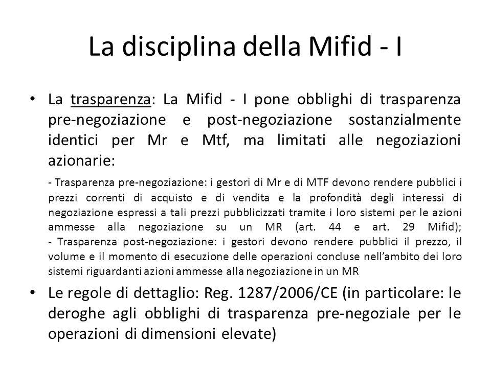 La disciplina della Mifid - I La trasparenza: La Mifid - I pone obblighi di trasparenza pre-negoziazione e post-negoziazione sostanzialmente identici