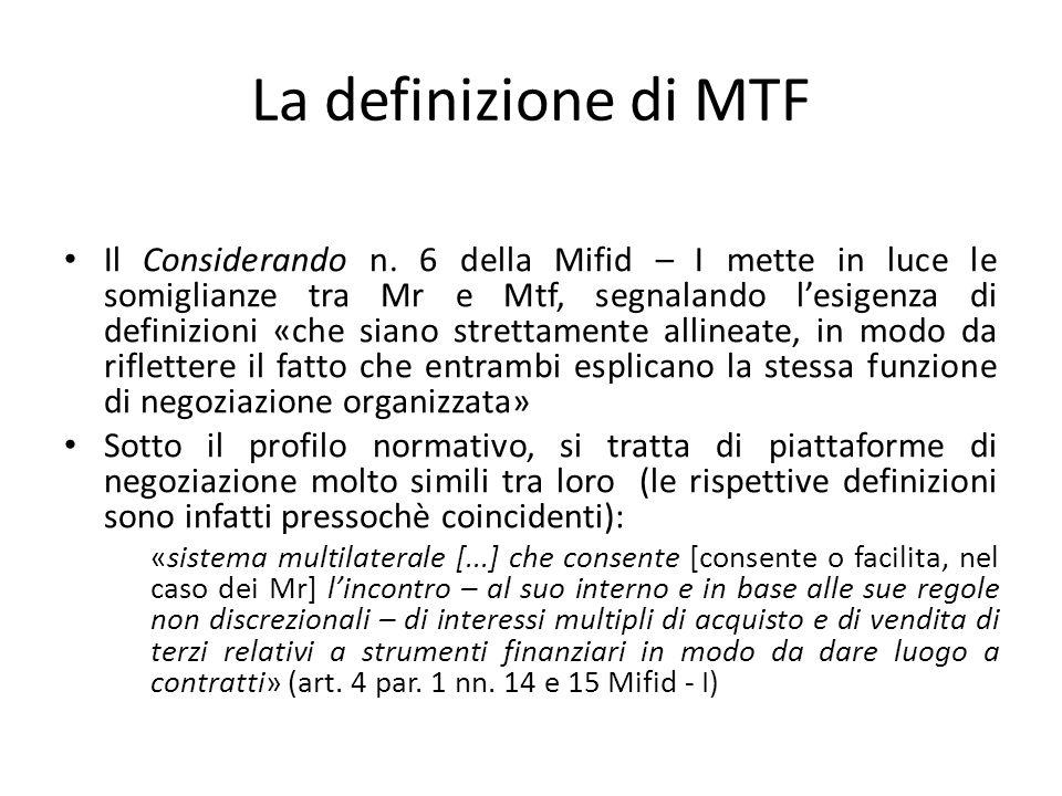 La definizione di MTF Il Considerando n. 6 della Mifid – I mette in luce le somiglianze tra Mr e Mtf, segnalando lesigenza di definizioni «che siano s