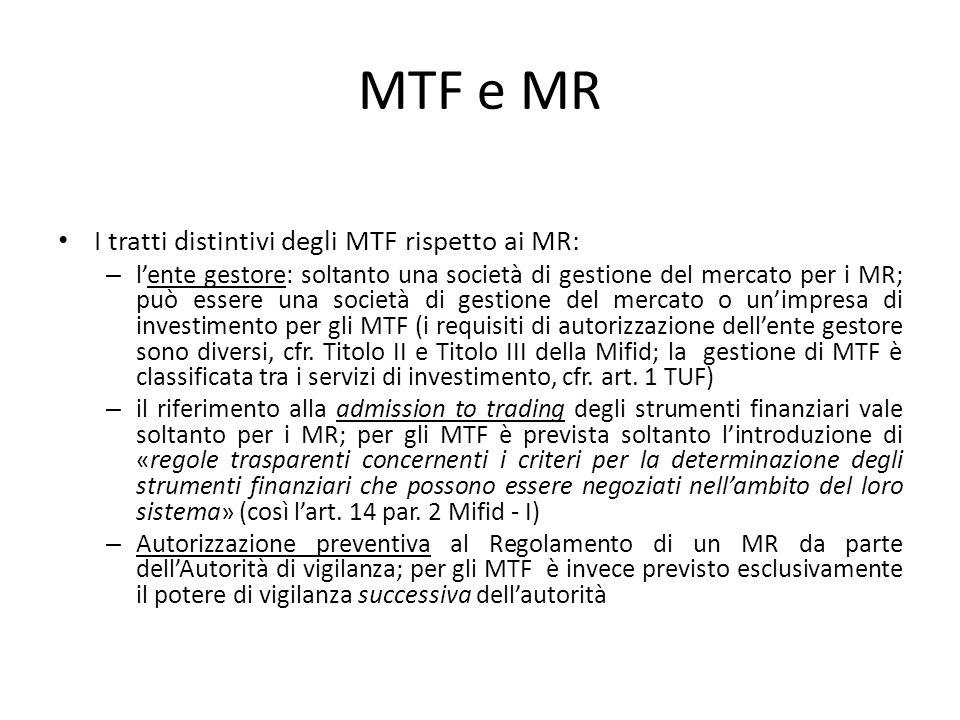 MTF e MR I tratti distintivi degli MTF rispetto ai MR: – lente gestore: soltanto una società di gestione del mercato per i MR; può essere una società