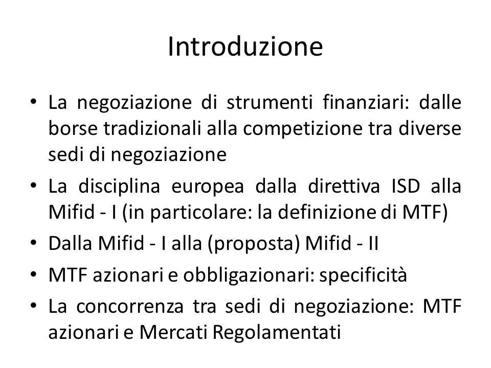 Introduzione La negoziazione di strumenti finanziari: dalle borse tradizionali alla competizione tra diverse sedi di negoziazione La disciplina europe