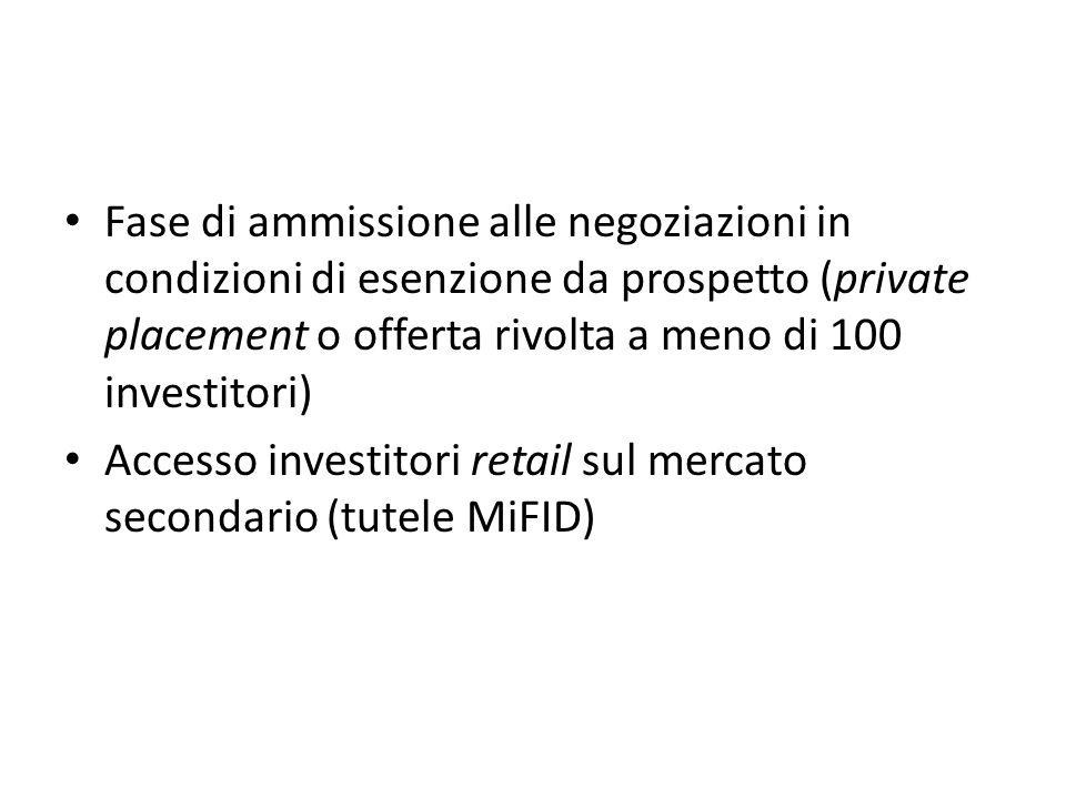 Fase di ammissione alle negoziazioni in condizioni di esenzione da prospetto (private placement o offerta rivolta a meno di 100 investitori) Accesso i