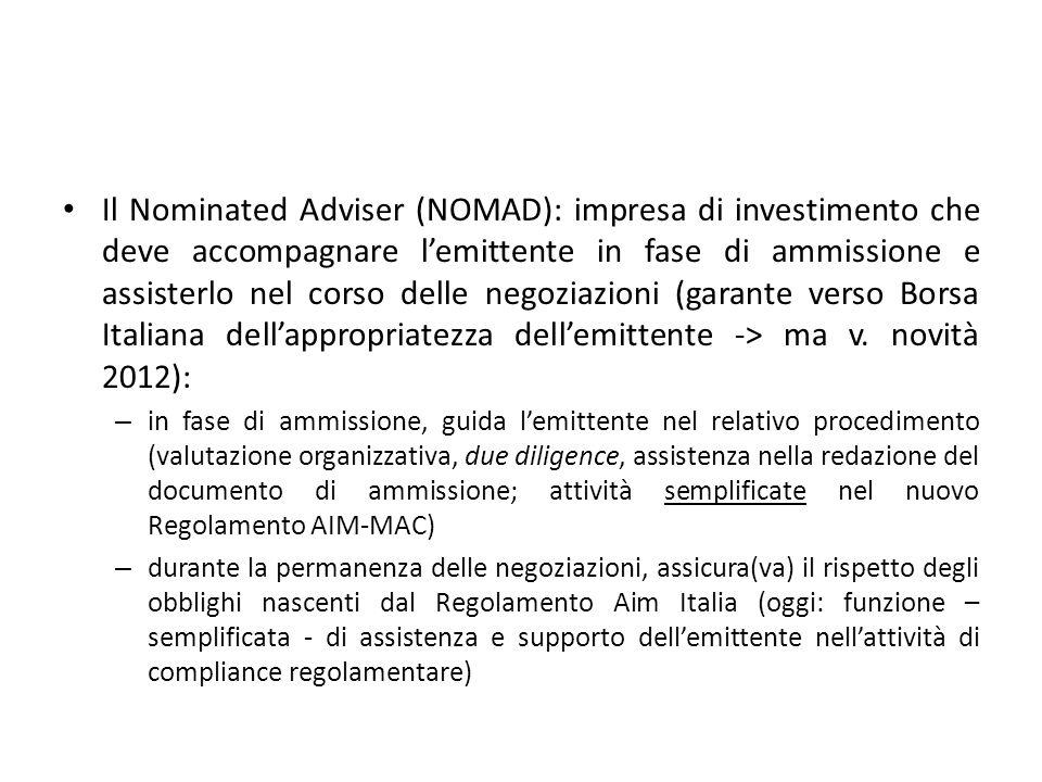 Il Nominated Adviser (NOMAD): impresa di investimento che deve accompagnare lemittente in fase di ammissione e assisterlo nel corso delle negoziazioni