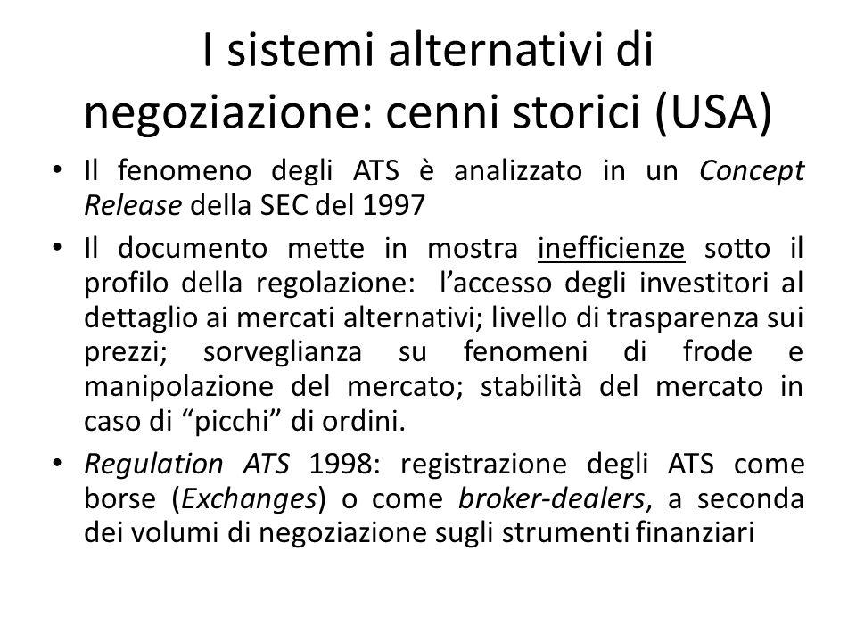I sistemi alternativi di negoziazione: cenni storici (USA) Il fenomeno degli ATS è analizzato in un Concept Release della SEC del 1997 Il documento me