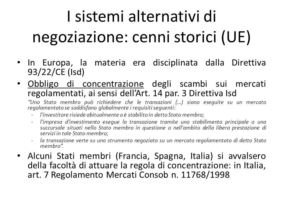I sistemi alternativi di negoziazione: cenni storici (UE) In Europa, la materia era disciplinata dalla Direttiva 93/22/CE (Isd) Obbligo di concentrazi