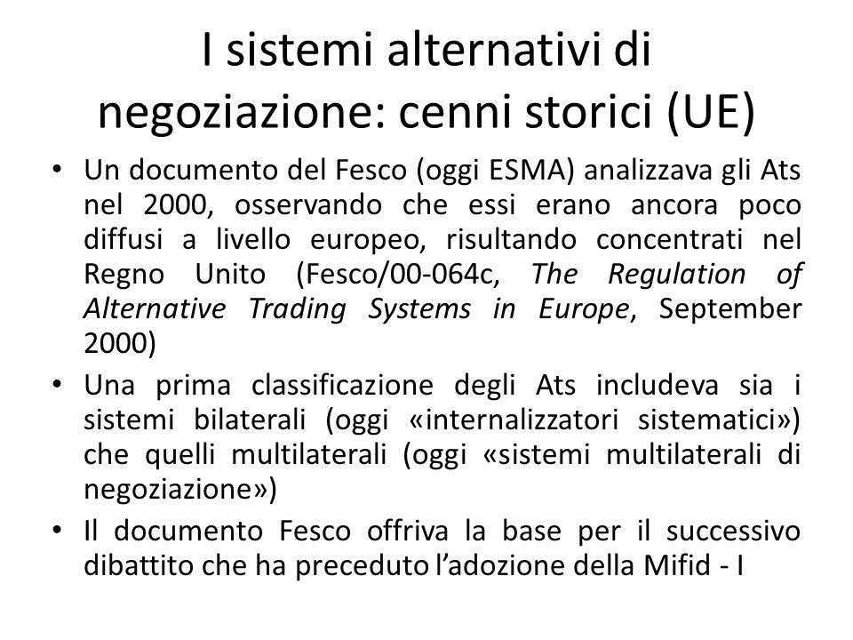 I sistemi alternativi di negoziazione: cenni storici (UE) Un documento del Fesco (oggi ESMA) analizzava gli Ats nel 2000, osservando che essi erano an