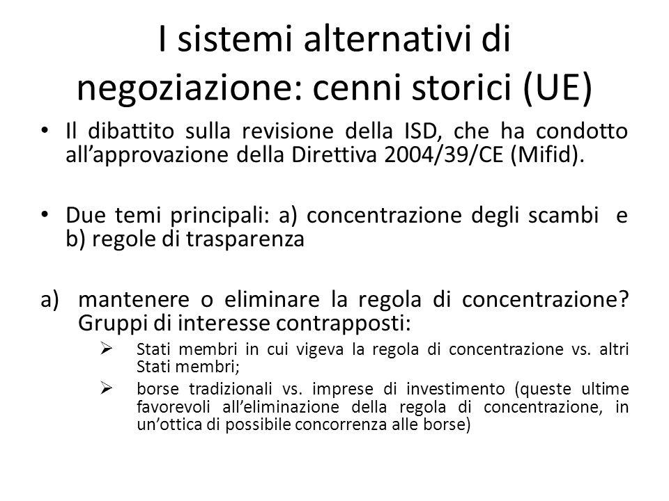 I sistemi alternativi di negoziazione: cenni storici (UE) Il dibattito sulla revisione della ISD, che ha condotto allapprovazione della Direttiva 2004