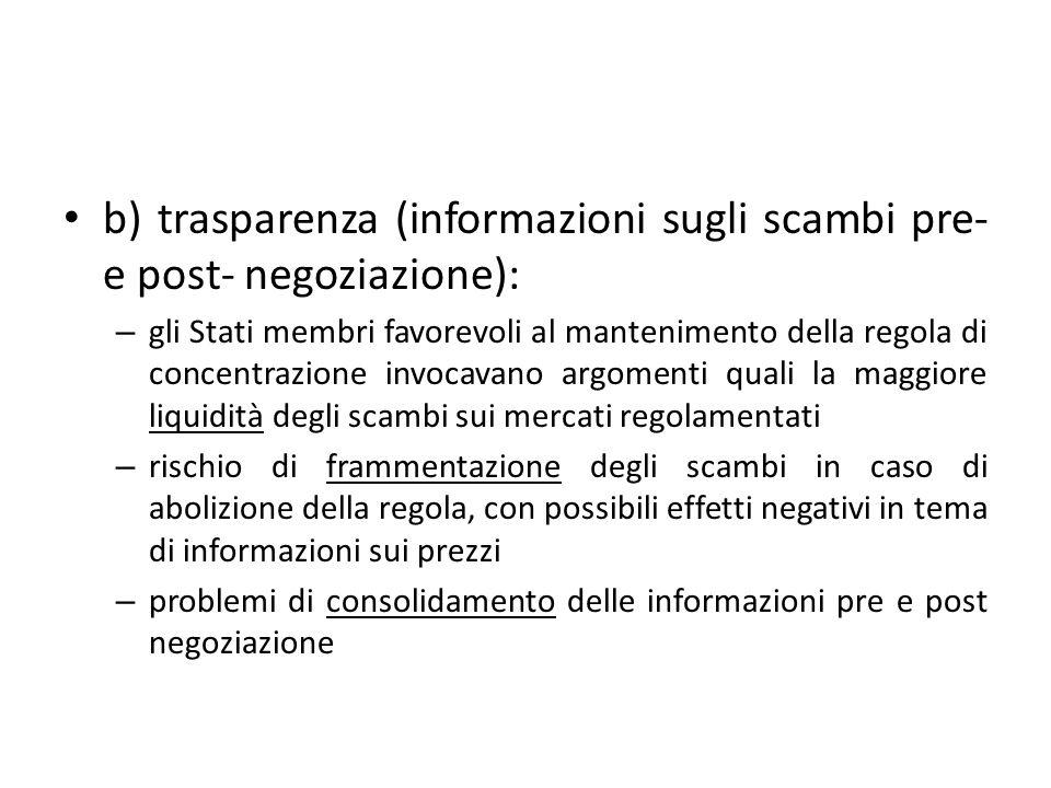 b) trasparenza (informazioni sugli scambi pre- e post- negoziazione): – gli Stati membri favorevoli al mantenimento della regola di concentrazione inv