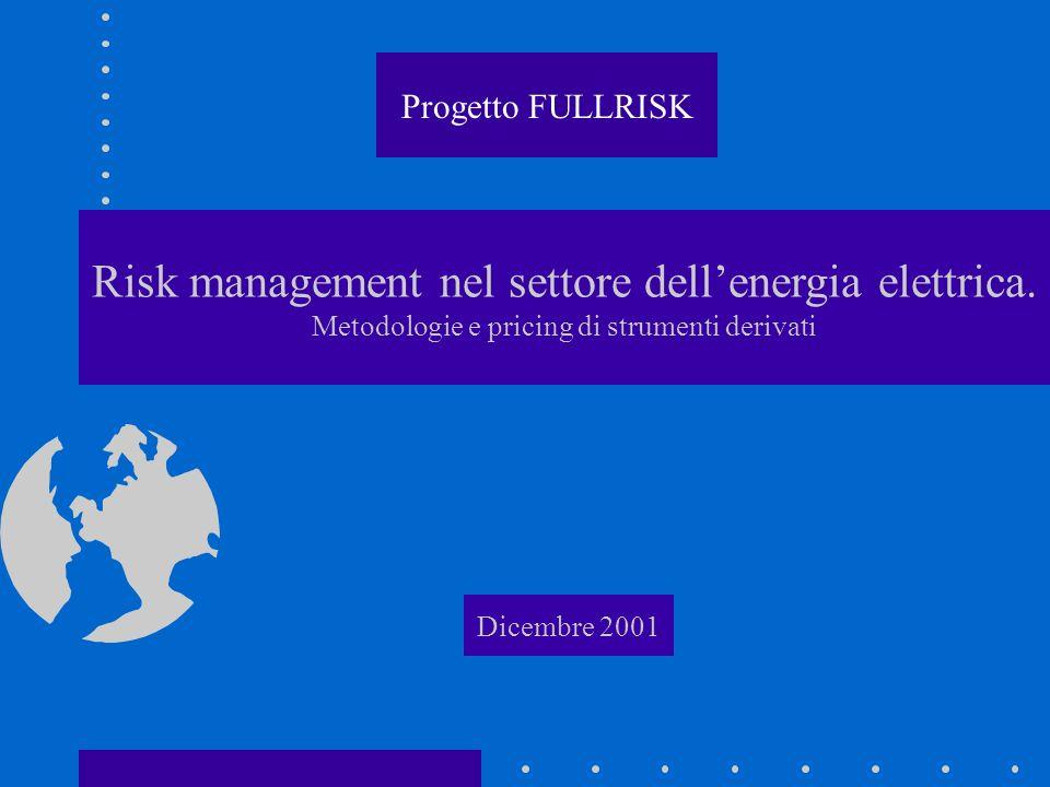 Risk management nel settore dellenergia elettrica. Metodologie e pricing di strumenti derivati Dicembre 2001 Progetto FULLRISK