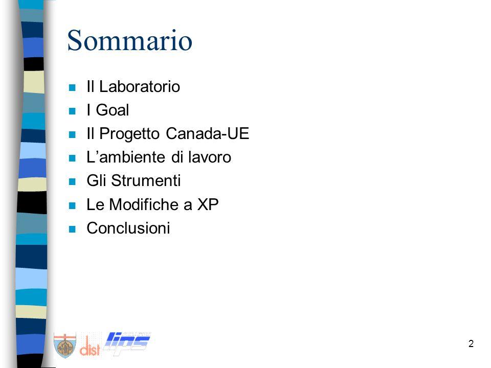 2 Sommario n Il Laboratorio n I Goal n Il Progetto Canada-UE n Lambiente di lavoro n Gli Strumenti n Le Modifiche a XP n Conclusioni