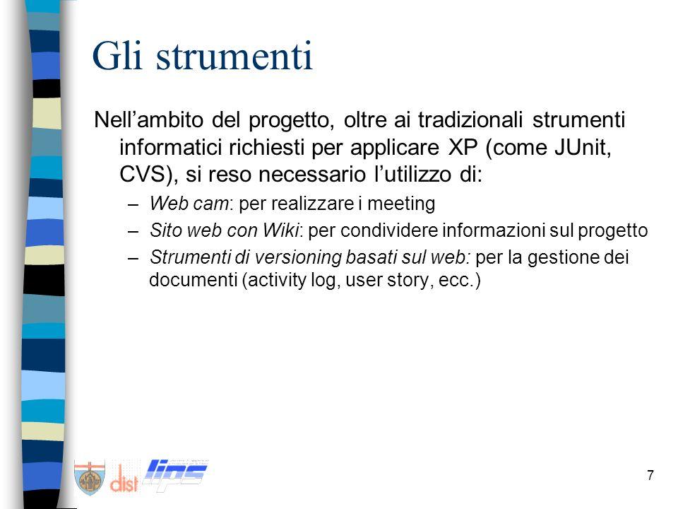 7 Gli strumenti Nellambito del progetto, oltre ai tradizionali strumenti informatici richiesti per applicare XP (come JUnit, CVS), si reso necessario