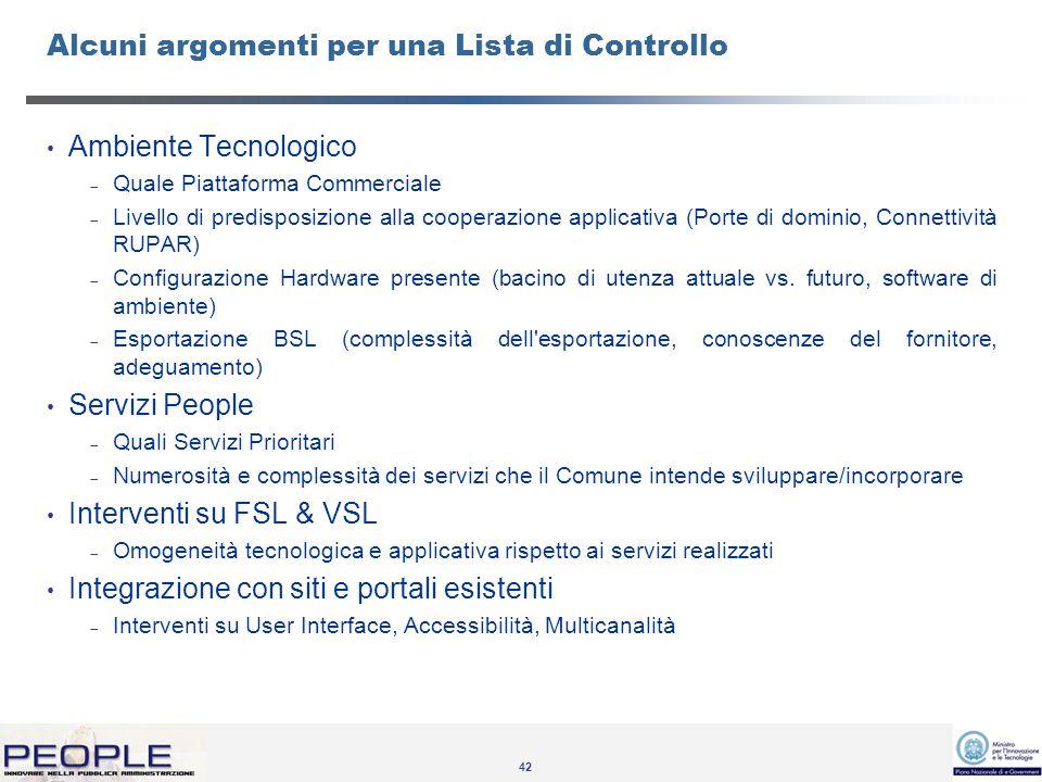 42 Alcuni argomenti per una Lista di Controllo Ambiente Tecnologico Quale Piattaforma Commerciale Livello di predisposizione alla cooperazione applicativa (Porte di dominio, Connettività RUPAR) Configurazione Hardware presente (bacino di utenza attuale vs.