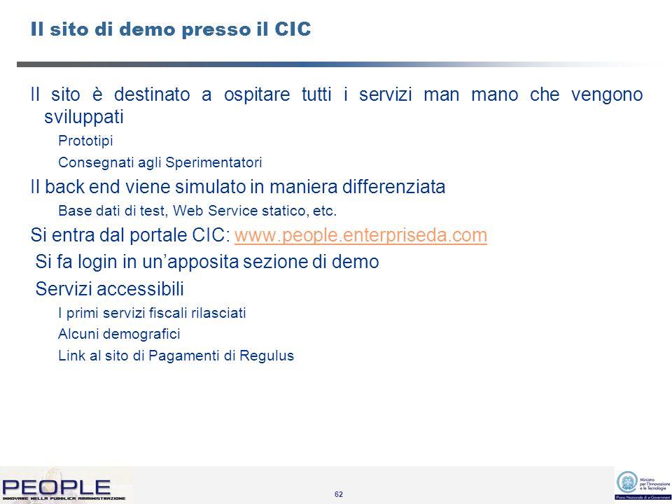 62 Il sito di demo presso il CIC Il sito è destinato a ospitare tutti i servizi man mano che vengono sviluppati Prototipi Consegnati agli Sperimentatori Il back end viene simulato in maniera differenziata Base dati di test, Web Service statico, etc.