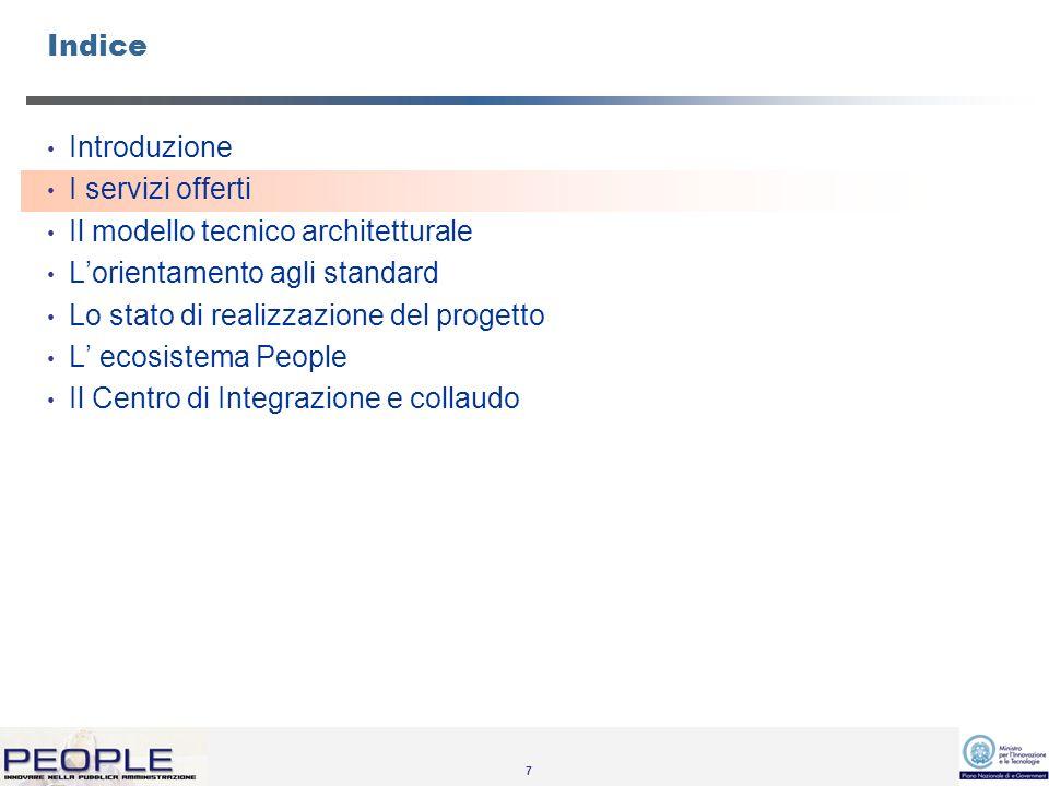 7 Indice Introduzione I servizi offerti Il modello tecnico architetturale Lorientamento agli standard Lo stato di realizzazione del progetto L ecosistema People Il Centro di Integrazione e collaudo