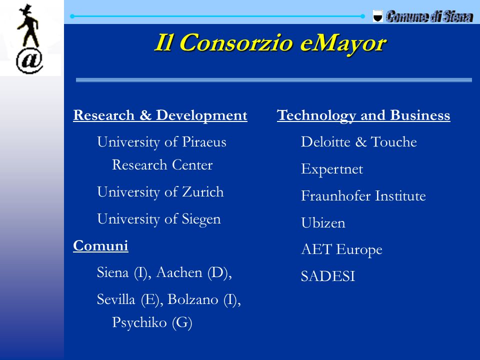 Il Consorzio eMayor Research & Development University of Piraeus Research Center University of Zurich University of Siegen Comuni Siena (I), Aachen (D