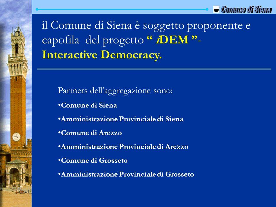 il Comune di Siena è soggetto proponente e capofila del progetto iDEM - Interactive Democracy. Partners dellaggregazione sono: Comune di Siena Amminis