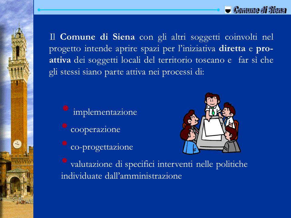 Il Comune di Siena con gli altri soggetti coinvolti nel progetto intende aprire spazi per liniziativa diretta e pro- attiva dei soggetti locali del te