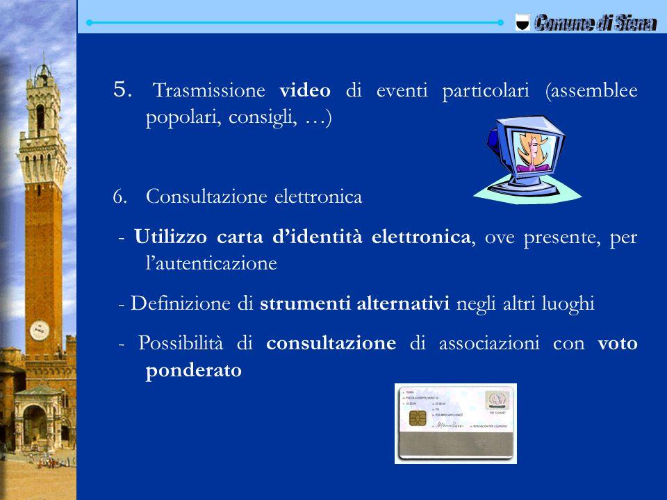 5. 5. Trasmissione video di eventi particolari (assemblee popolari, consigli, …) 6. 6.Consultazione elettronica - Utilizzo carta didentità elettronica