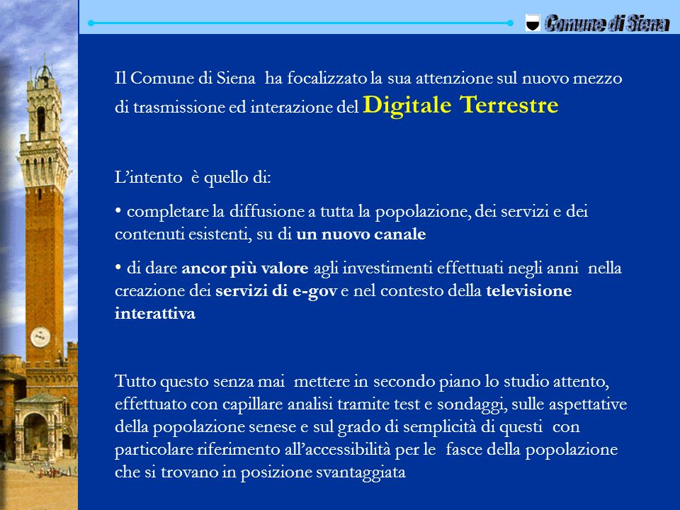 Il Comune di Siena ha focalizzato la sua attenzione sul nuovo mezzo di trasmissione ed interazione del Digitale Terrestre Lintento è quello di: comple