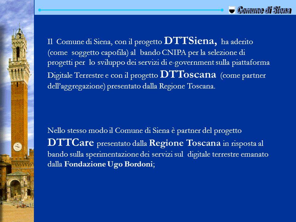 Il Comune di Siena, con il progetto DTTSiena, ha aderito (come soggetto capofila) al bando CNIPA per la selezione di progetti per lo sviluppo dei serv