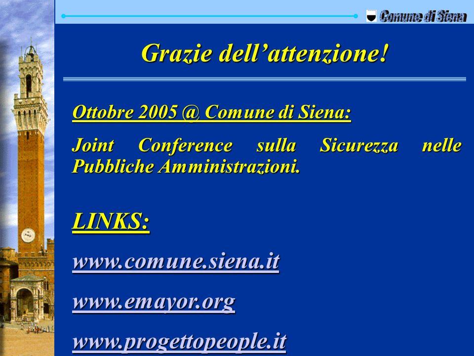 Grazie dellattenzione! LINKS: www.comune.siena.it www.emayor.org www.progettopeople.it Ottobre 2005 @ Comune di Siena: Joint Conference sulla Sicurezz