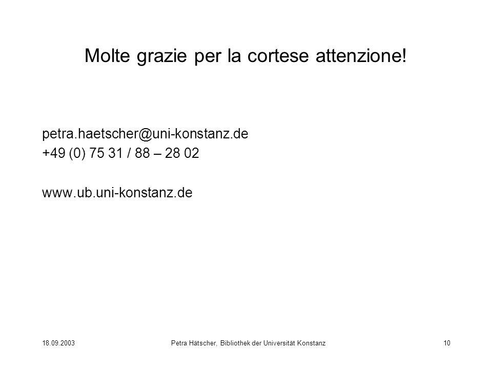 18.09.2003Petra Hätscher, Bibliothek der Universität Konstanz10 Molte grazie per la cortese attenzione.