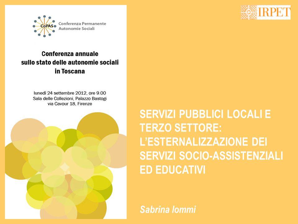 SERVIZI PUBBLICI LOCALI E TERZO SETTORE: LESTERNALIZZAZIONE DEI SERVIZI SOCIO-ASSISTENZIALI ED EDUCATIVI Sabrina Iommi