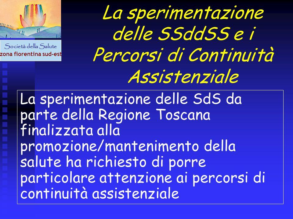 Società della Salute zona fiorentina sud-est La sperimentazione delle SSddSS e i Percorsi di Continuità Assistenziale La sperimentazione delle SdS da