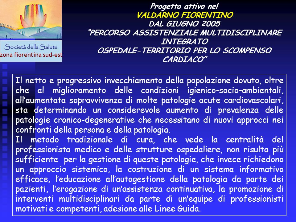 Società della Salute zona fiorentina sud-est Progetto attivo nel VALDARNO FIORENTINO DAL GIUGNO 2005 PERCORSO ASSISTENZIALE MULTIDISCIPLINARE INTEGRAT