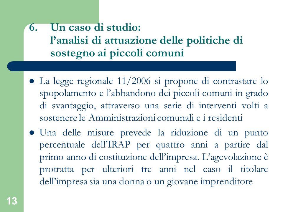 13 La legge regionale 11/2006 si propone di contrastare lo spopolamento e labbandono dei piccoli comuni in grado di svantaggio, attraverso una serie d