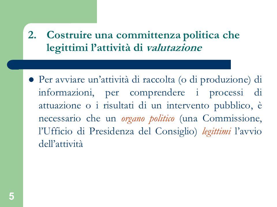 5 2.Costruire una committenza politica che legittimi lattività di valutazione Per avviare unattività di raccolta (o di produzione) di informazioni, pe