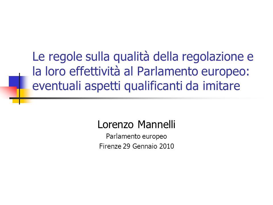Le regole sulla qualità della regolazione e la loro effettività al Parlamento europeo: eventuali aspetti qualificanti da imitare Lorenzo Mannelli Parlamento europeo Firenze 29 Gennaio 2010