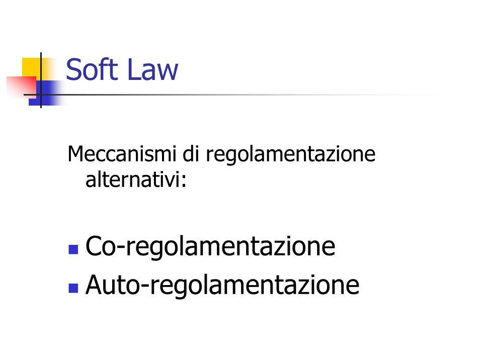 Soft Law Meccanismi di regolamentazione alternativi: Co-regolamentazione Auto-regolamentazione