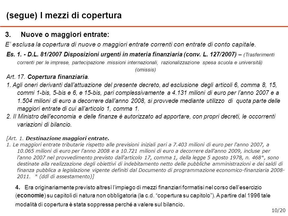 (segue) I mezzi di copertura 3.Nuove o maggiori entrate: E esclusa la copertura di nuove o maggiori entrate correnti con entrate di conto capitale. 4.