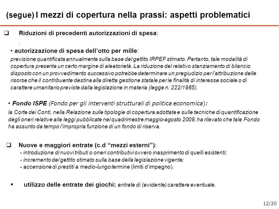 (segue) I mezzi di copertura nella prassi: aspetti problematici Nuove e maggiori entrate (c.d mezzi esterni): - introduzione di nuovi tributi o oneri