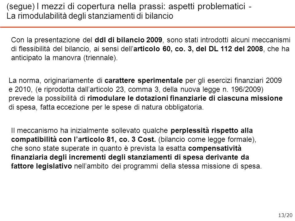 (segue) I mezzi di copertura nella prassi: aspetti problematici - La rimodulabilità degli stanziamenti di bilancio Con la presentazione del ddl di bil