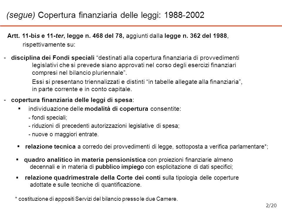 (segue) Copertura finanziaria delle leggi: 1988-2002 Artt. 11-bis e 11-ter, legge n. 468 del 78, aggiunti dalla legge n. 362 del 1988, rispettivamente