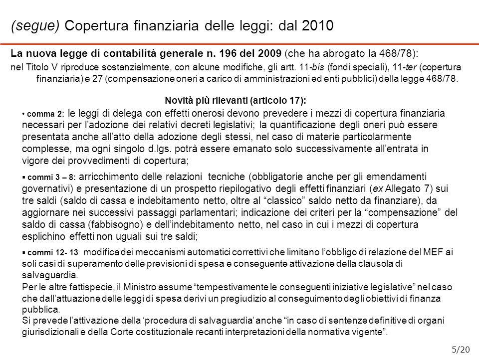 (segue) Copertura finanziaria delle leggi: dal 2010 La nuova legge di contabilità generale n. 196 del 2009 (che ha abrogato la 468/78): nel Titolo V r