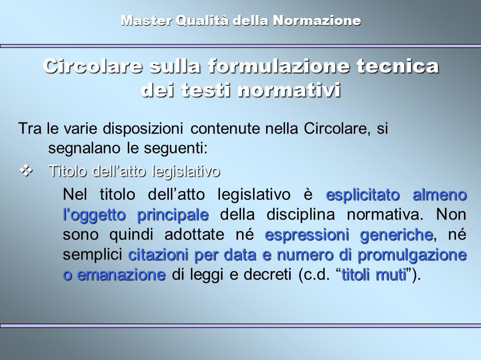 Master Qualità della Normazione Circolare sulla formulazione tecnica dei testi normativi Tra le varie disposizioni contenute nella Circolare, si segna