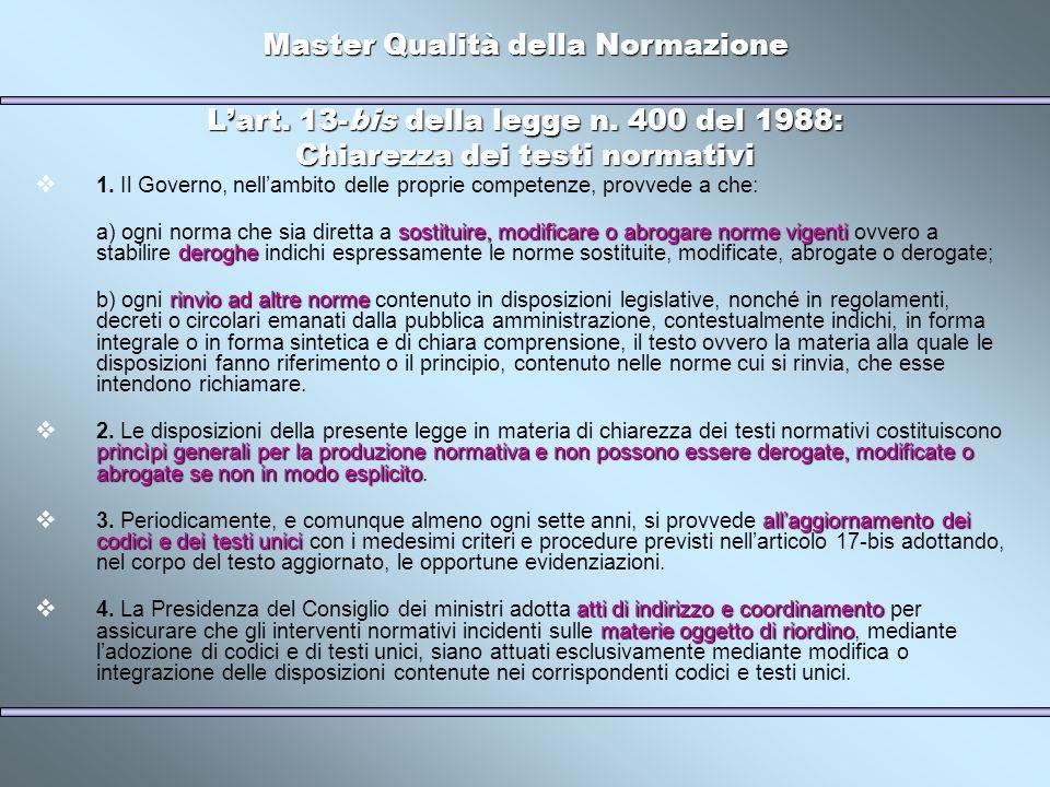 Master Qualità della Normazione Lart. 13-bis della legge n. 400 del 1988: Chiarezza dei testi normativi 1. Il Governo, nellambito delle proprie compet