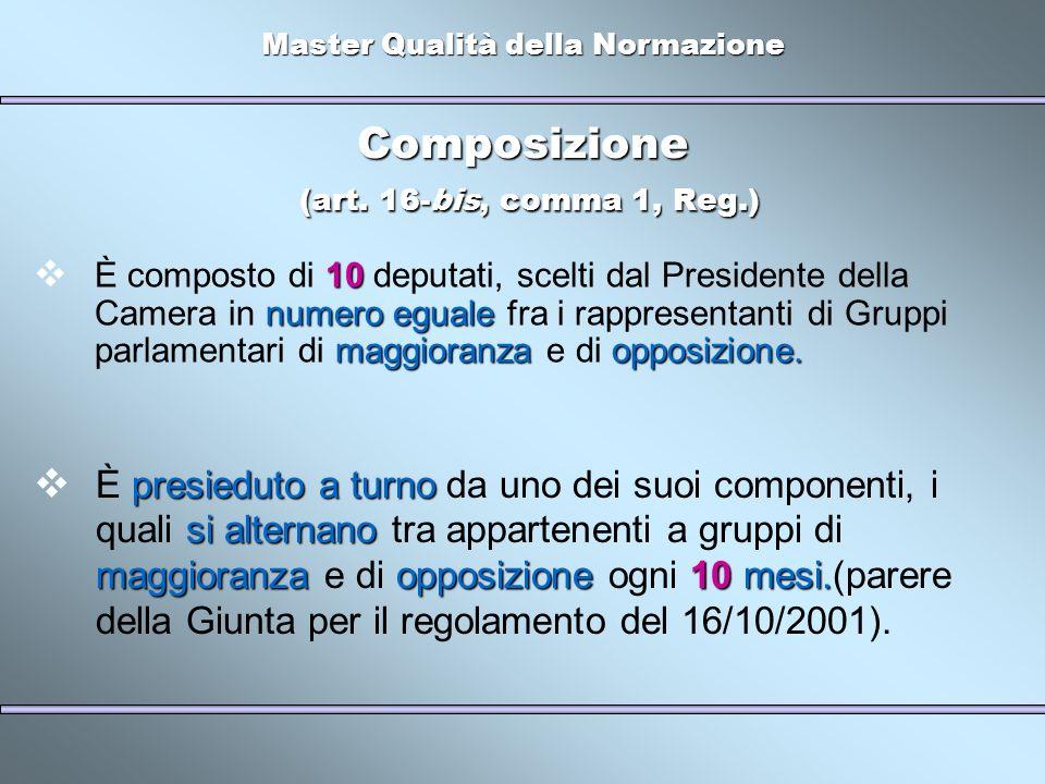 Master Qualità della Normazione Composizione (art. 16-bis, comma 1, Reg.) 10 numero eguale maggioranzaopposizione. È composto di 10 deputati, scelti d