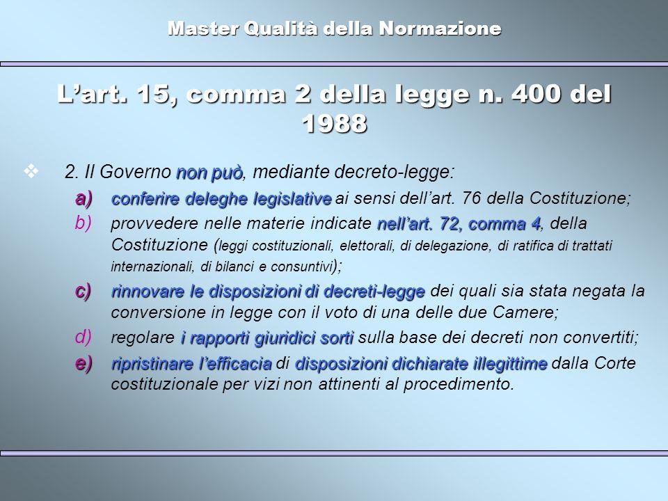 Master Qualità della Normazione Lart. 15, comma 2 della legge n. 400 del 1988 non può 2. Il Governo non può, mediante decreto-legge: a) conferire dele