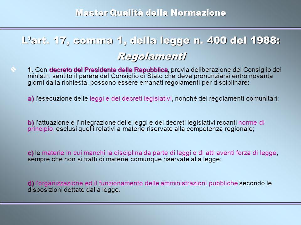 Master Qualità della Normazione Lart. 17, comma 1, della legge n. 400 del 1988: Regolamenti 1.decreto del Presidente della Repubblica 1. Con decreto d